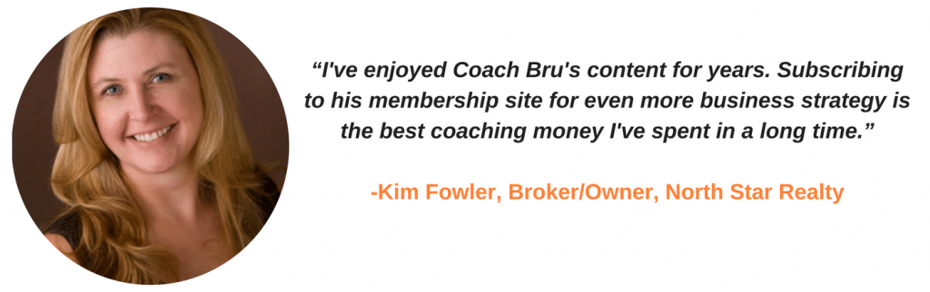 """I've enjoyed Coach Bru's content for years. Subscribing to his membership site for even more business strategy is the best coaching money I've spent in a long time."" - Kim Fowler"
