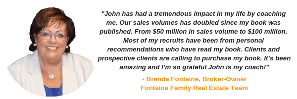 """John has had a tremendous impact in my life by coaching me. Our sales volume has doubled since my book was published..."" Brenda Fontaine"